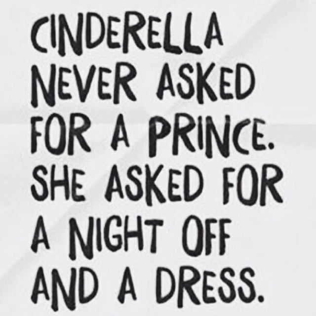 cinderella never asked for a prince she asked for a night